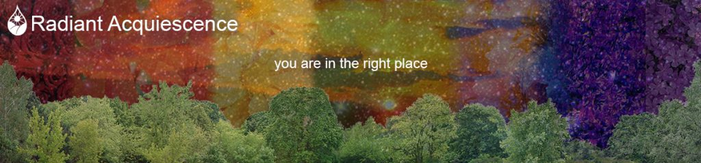 "Radiant Acquiescence Website Header Image of line of green treatops under rainbow lighted sunset below starry night sky with caption ""you are in the right place"""
